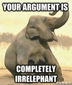 elephant says your argument is completely irrelephant