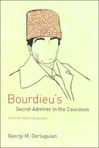 """Bourdieu's Secret Admirer in the Caucasus: A World-System Biography"" book cover"
